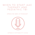 108: The One About When To Start AAC Therapy & Pediatric TBI  Speechie Side Up Podcast